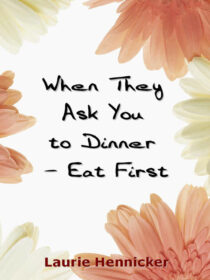 When They Invite You to Dinner - Eat First: Signed Paperback
